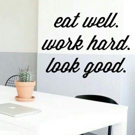 Eat well. Work hard. Look good. (60 x 80cm) Vinyl Wall Art